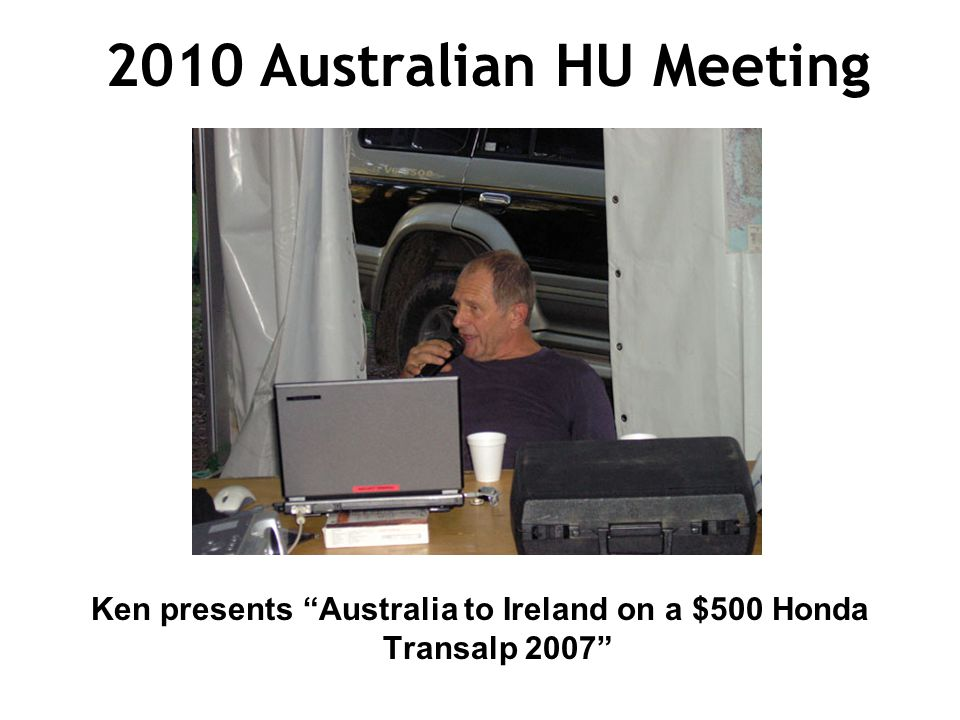 2010 Australian HU Meeting Ken presents Australia to Ireland on a $500 Honda Transalp 2007