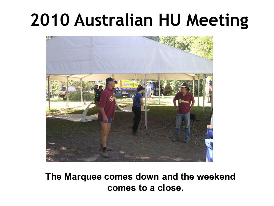 2010 Australian HU Meeting The Marquee comes down and the weekend comes to a close.