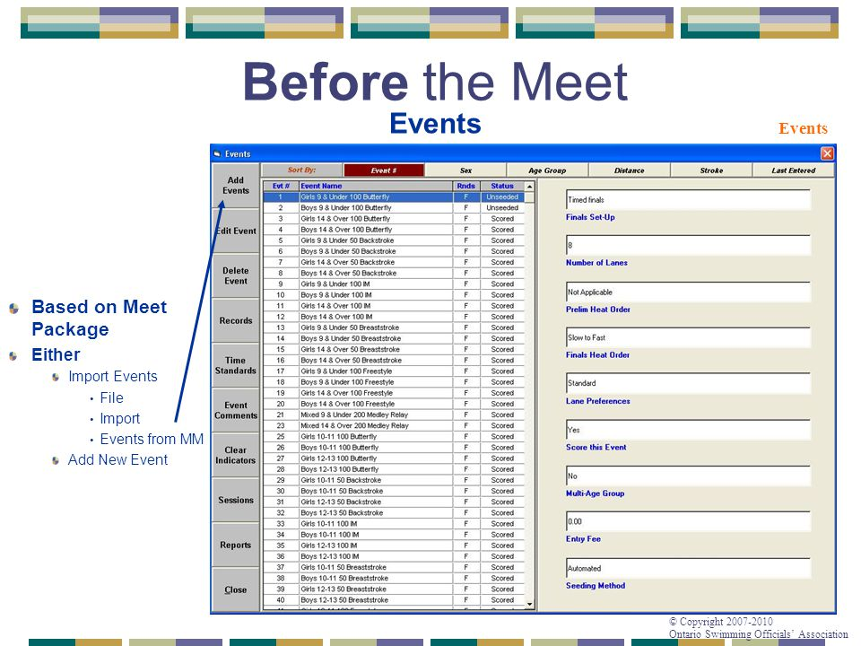 © Copyright 2007-2010 Ontario Swimming Officials' Association Based on Meet Package Either Import Events File Import Events from MM Add New Event Befo