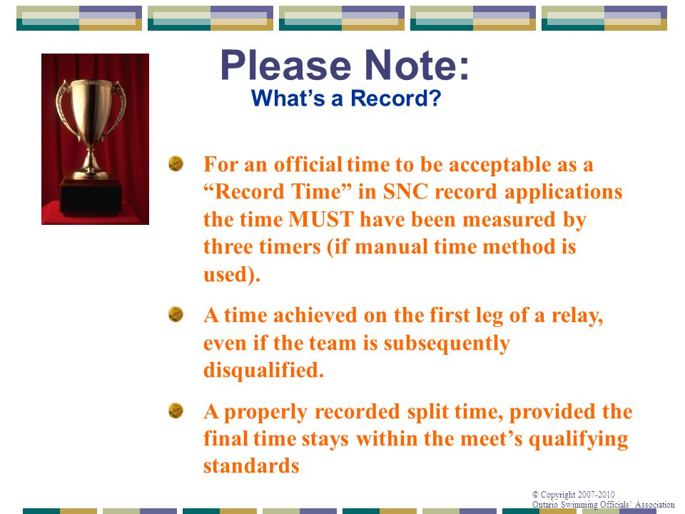 "© Copyright 2007-2010 Ontario Swimming Officials' Association Please Note: What's a Record? For an official time to be acceptable as a ""Record Time"" i"