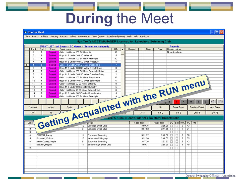 © Copyright 2007-2010 Ontario Swimming Officials' Association During the Meet Getting Acquainted with the RUN menu