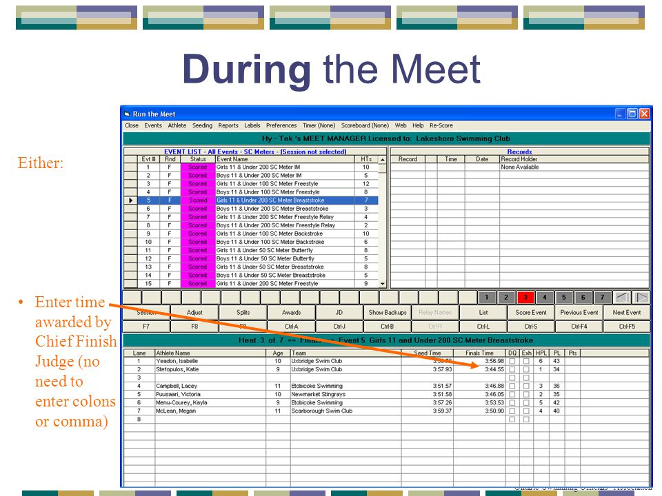 © Copyright 2007-2010 Ontario Swimming Officials' Association During the Meet Either: Choose Get Time (not shown) if using electronics Enter time awar