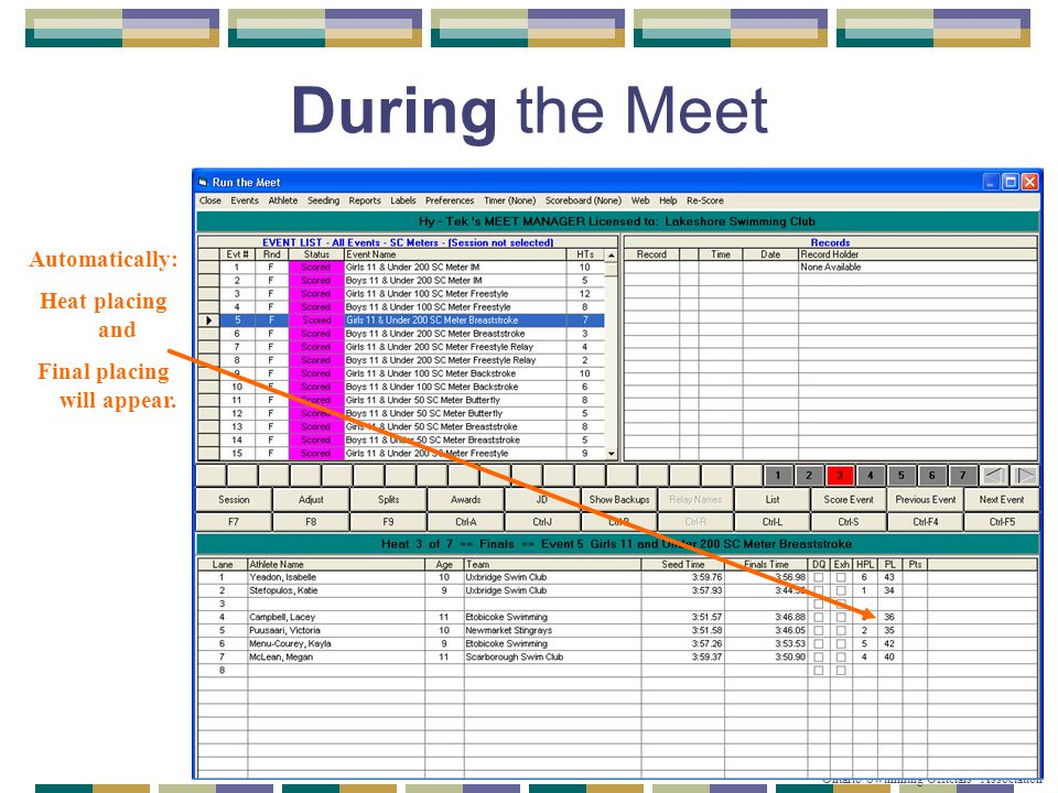 © Copyright 2007-2010 Ontario Swimming Officials' Association During the Meet Automatically: Heat placing and Final placing will appear.