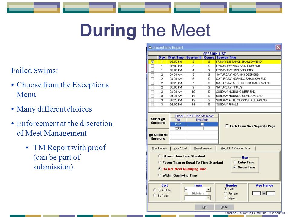 © Copyright 2007-2010 Ontario Swimming Officials' Association During the Meet Failed Swims: Choose from the Exceptions Menu Many different choices Enf