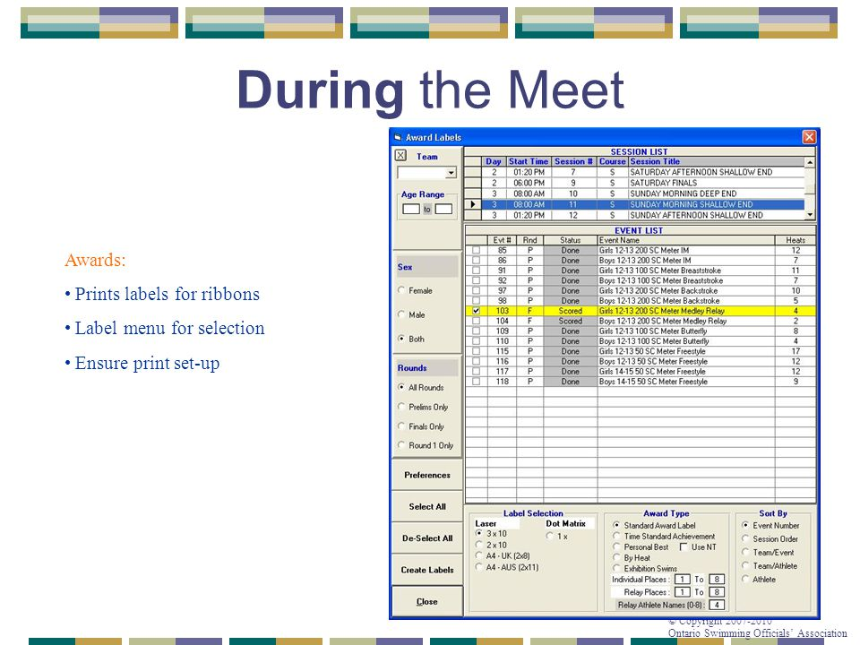 © Copyright 2007-2010 Ontario Swimming Officials' Association During the Meet Awards: Prints labels for ribbons Label menu for selection Ensure print