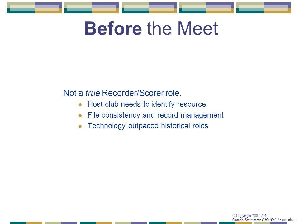 © Copyright 2007-2010 Ontario Swimming Officials' Association Recorder/Scorer - Questionnaire 8.