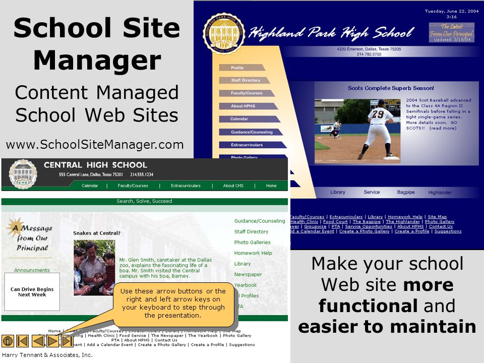 Content Managed School Web Sites Make your school Web site more functional and easier to maintain Harry Tennant & Associates, Inc. Use these arrow but