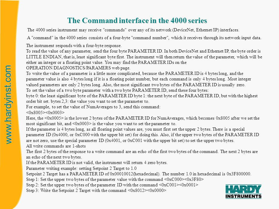 www.hardyinst.com The Command interface in the 4000 series The 4000 series instrument may receive commands over any of its network (DeviceNet, Ethernet/IP) interfaces.
