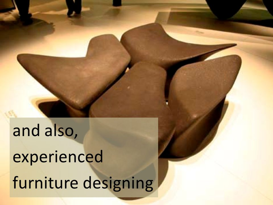 and also, experienced furniture designing
