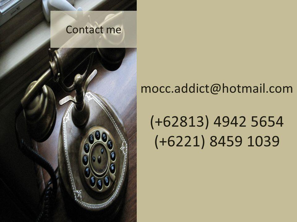 mocc.addict@hotmail.com (+62813) 4942 5654 (+6221) 8459 1039 Contact me