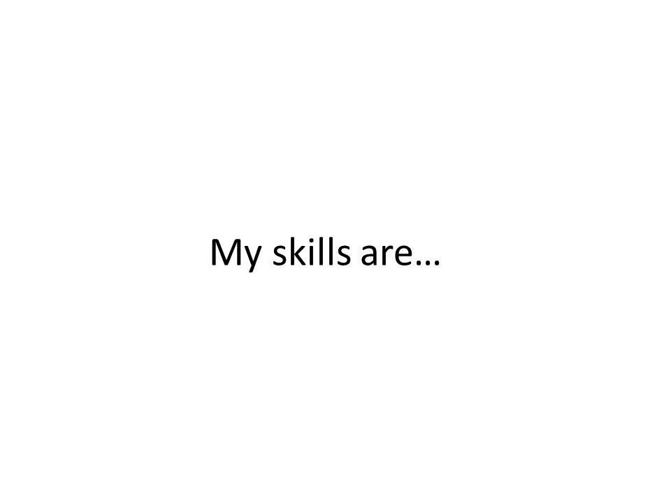My skills are…