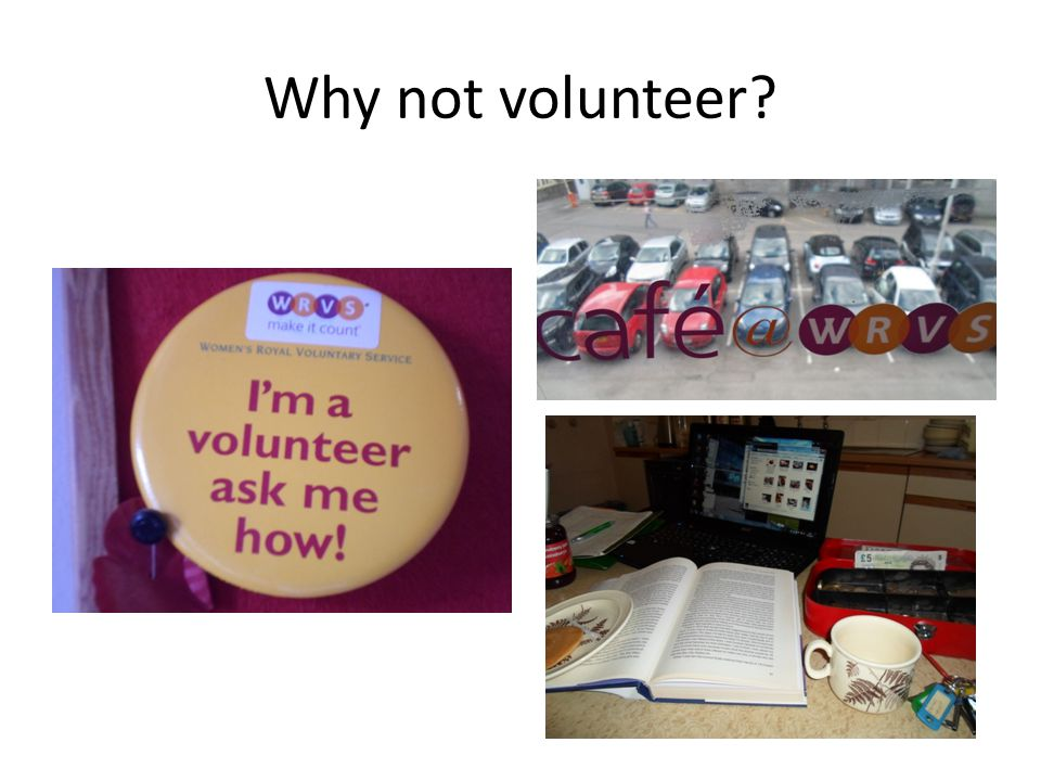 Why not volunteer?