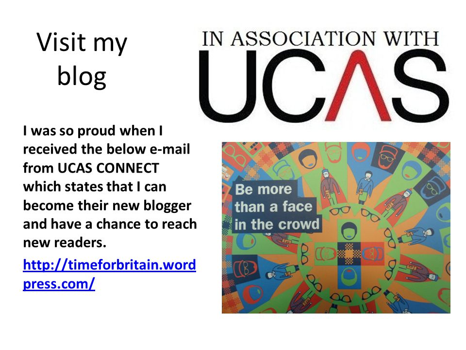 Visit my blog I was so proud when I received the below e-mail from UCAS CONNECT which states that I can become their new blogger and have a chance to