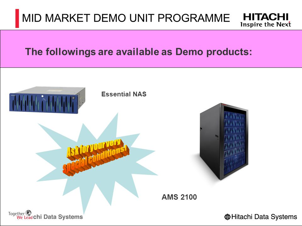 MID MARKET DEMO UNIT PROGRAMME The followings are available as Demo products: Essential NAS AMS 200 AMS 2100