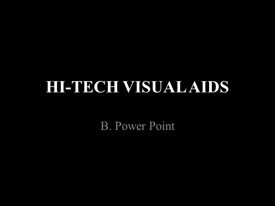 HI-TECH VISUAL AIDS B. Power Point