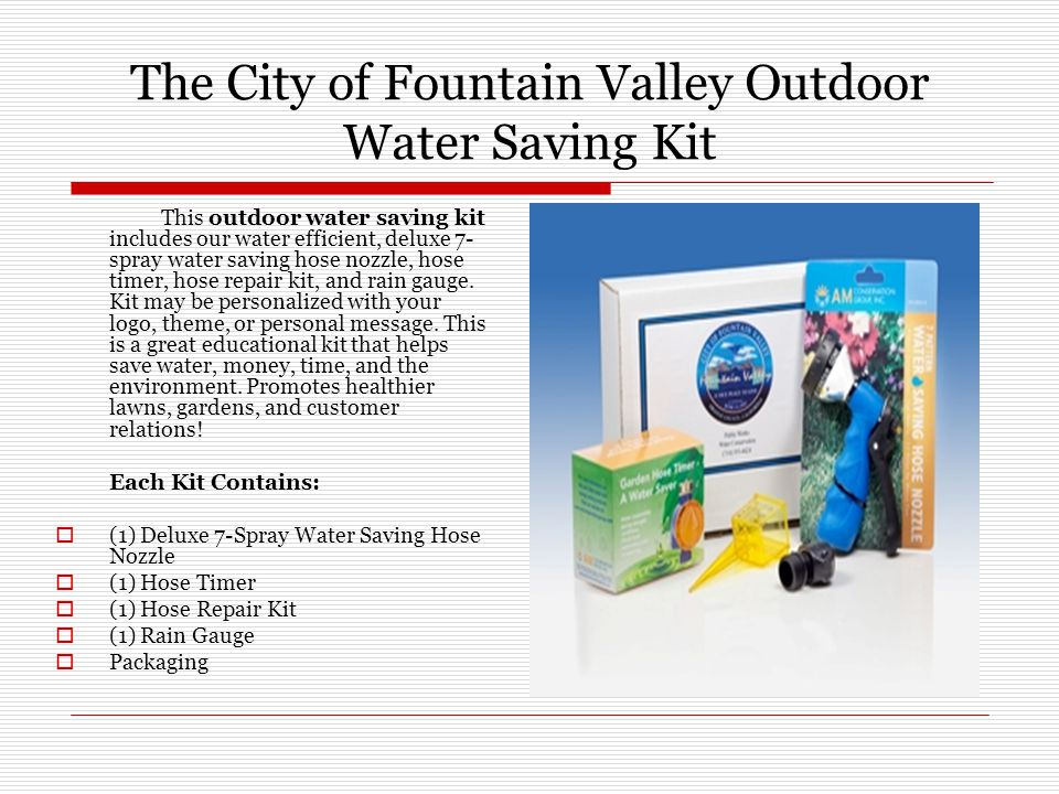 The City of Fountain Valley Outdoor Water Saving Kit This outdoor water saving kit includes our water efficient, deluxe 7- spray water saving hose noz