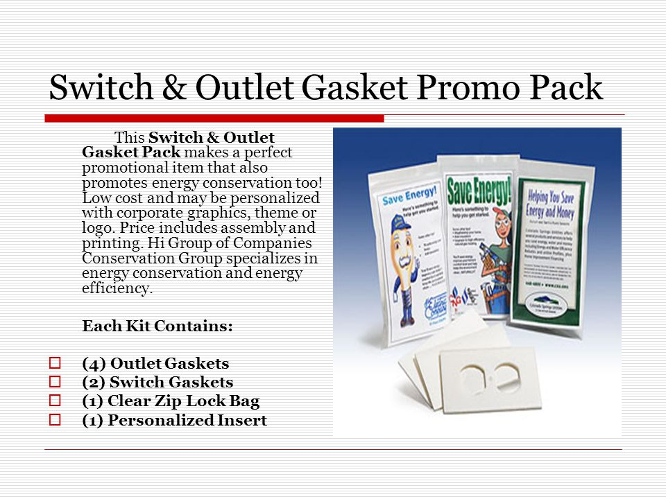 Switch & Outlet Gasket Promo Pack This Switch & Outlet Gasket Pack makes a perfect promotional item that also promotes energy conservation too! Low co