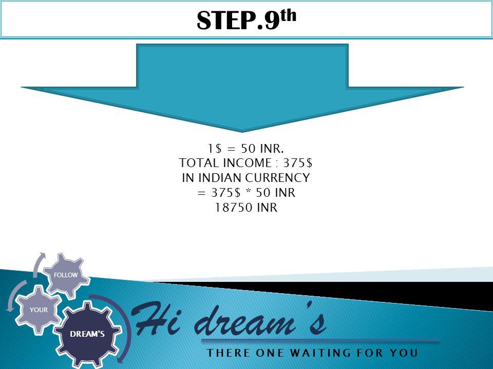 STEP.9 th Hi dream's DREAM'S YOUR FOLLOW 1$ = 50 INR.