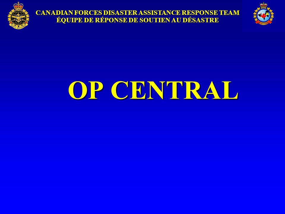 CANADIAN FORCES DISASTER ASSISTANCE RESPONSE TEAM ÉQUIPE DE RÉPONSE DE SOUTIEN AU DÉSASTRE OP CENTRAL