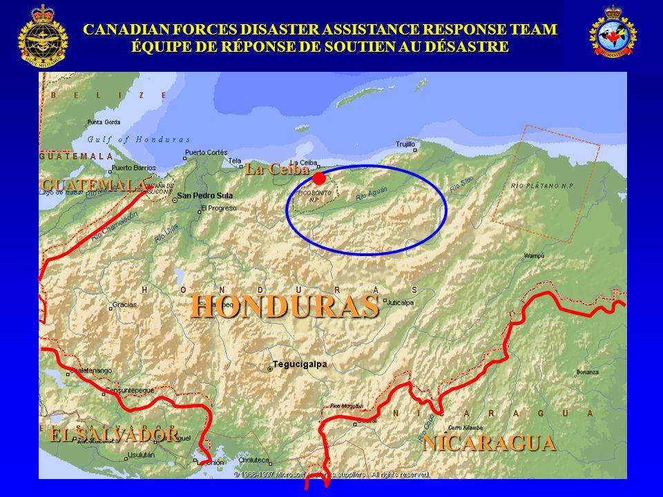 CANADIAN FORCES DISASTER ASSISTANCE RESPONSE TEAM ÉQUIPE DE RÉPONSE DE SOUTIEN AU DÉSASTRE HONDURAS La Ceiba NICARAGUA EL SALVADOR GUATEMALA