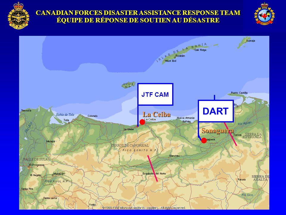 CANADIAN FORCES DISASTER ASSISTANCE RESPONSE TEAM ÉQUIPE DE RÉPONSE DE SOUTIEN AU DÉSASTRE La Ceiba JTF CAM DART Sonaguera