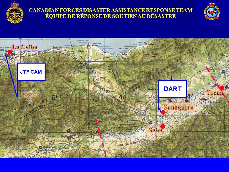CANADIAN FORCES DISASTER ASSISTANCE RESPONSE TEAM ÉQUIPE DE RÉPONSE DE SOUTIEN AU DÉSASTRE La Ceiba Sonaguera JTF CAM DART Tocoa Saba