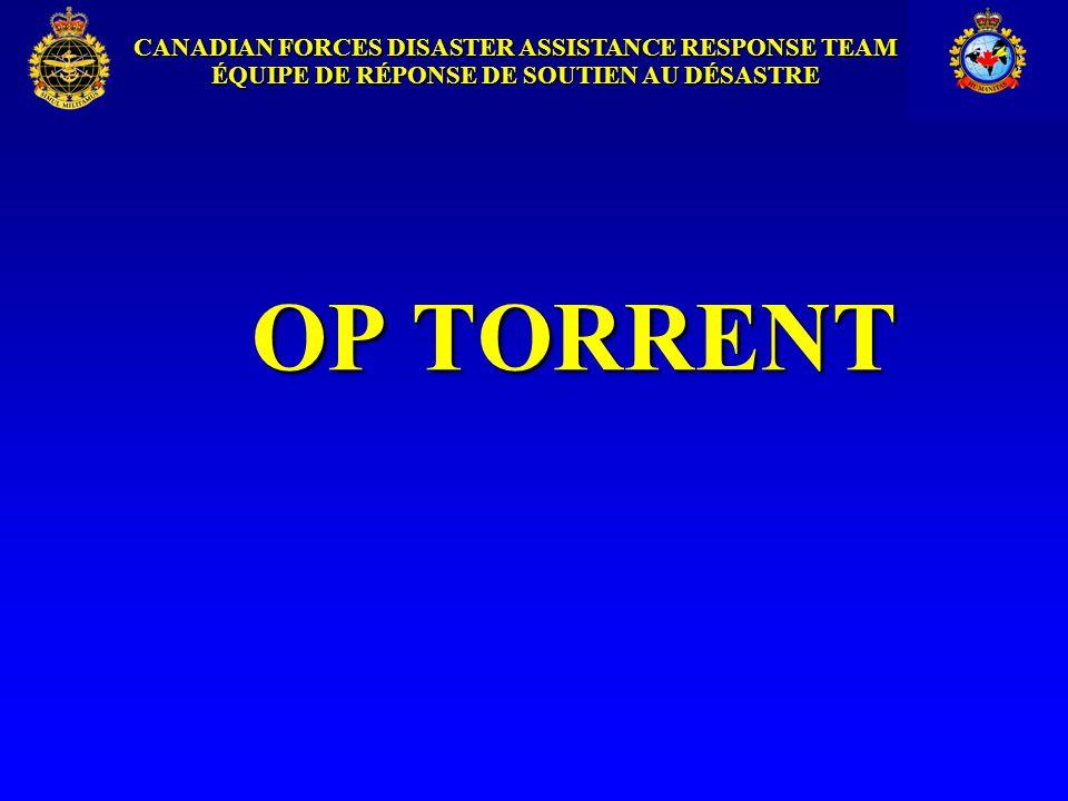 CANADIAN FORCES DISASTER ASSISTANCE RESPONSE TEAM ÉQUIPE DE RÉPONSE DE SOUTIEN AU DÉSASTRE OP TORRENT