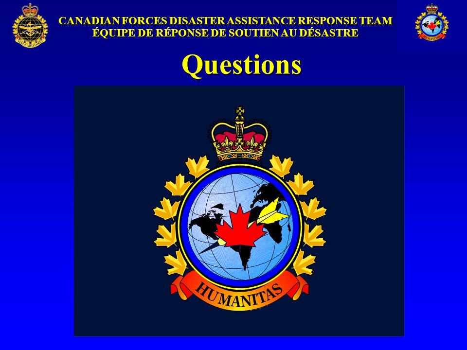 CANADIAN FORCES DISASTER ASSISTANCE RESPONSE TEAM ÉQUIPE DE RÉPONSE DE SOUTIEN AU DÉSASTRE Questions