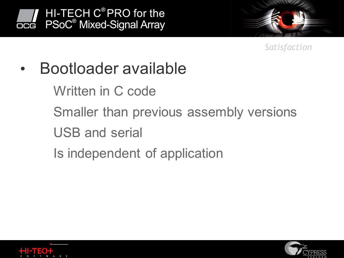 Satisfaction Bootloader available Written in C code Smaller than previous assembly versions USB and serial Is independent of application