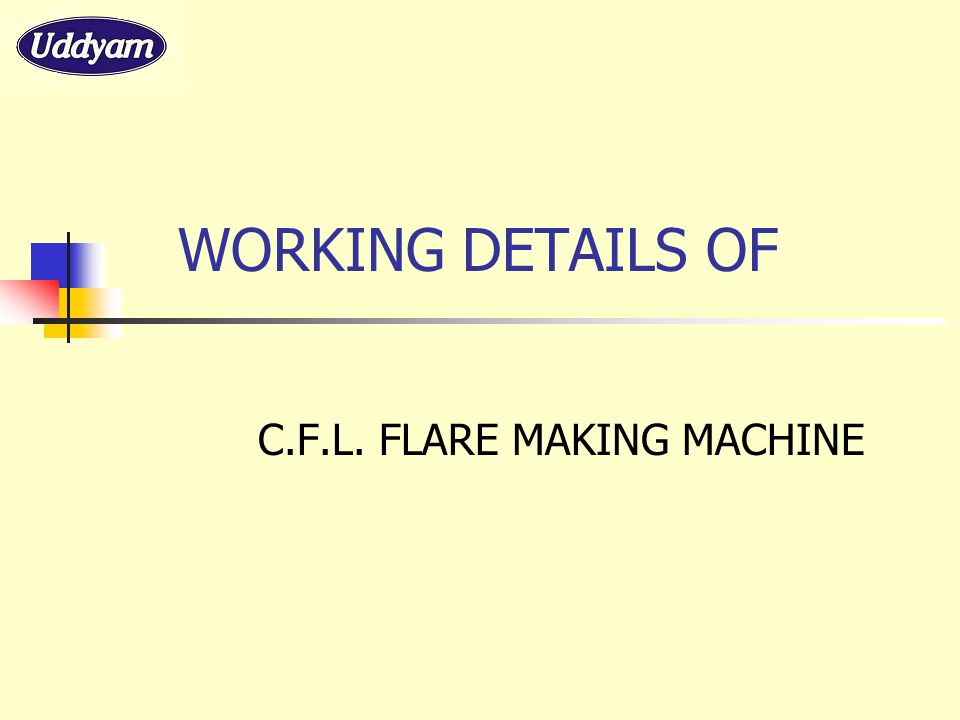 WORKING DETAILS OF C.F.L. FLARE MAKING MACHINE