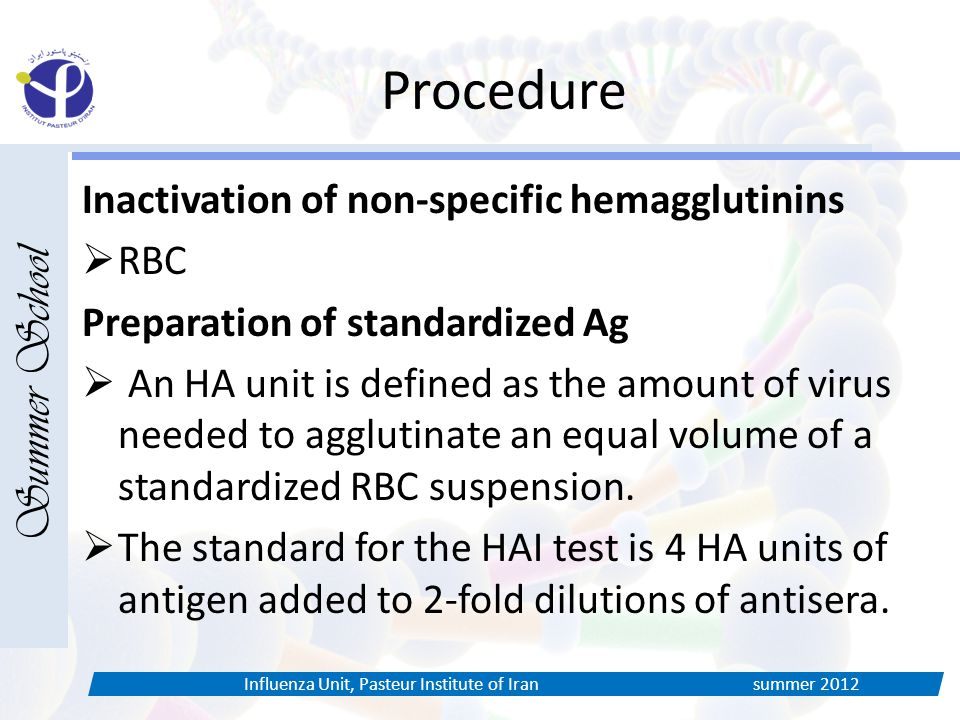 Procedure Inactivation of non-specific hemagglutinins  RBC Preparation of standardized Ag  An HA unit is defined as the amount of virus needed to ag