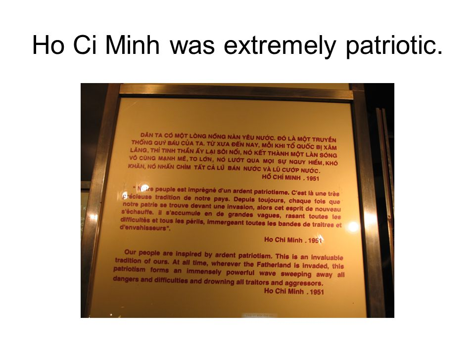 Ho Ci Minh was extremely patriotic.