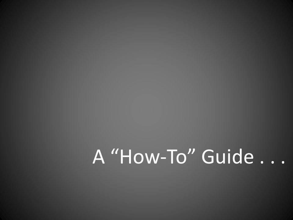 "A ""How-To"" Guide..."