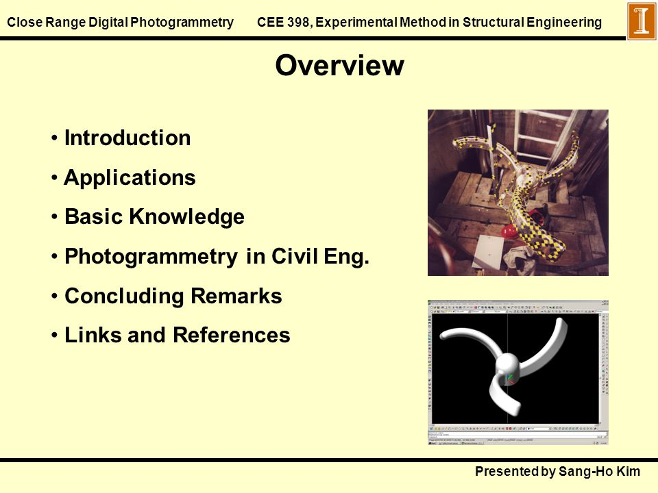 Close Range Digital Photogrammetry CEE 398, Experimental Method in Structural Engineering Overview Introduction Applications Basic Knowledge Photogram