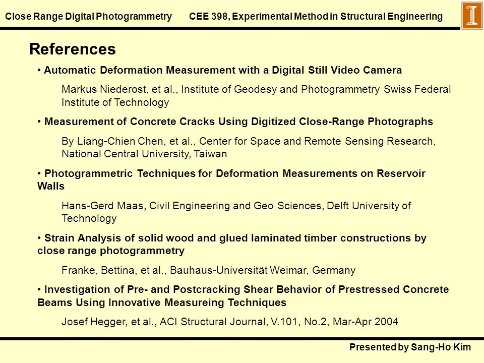 Presented by Sang-Ho Kim Close Range Digital Photogrammetry CEE 398, Experimental Method in Structural Engineering Automatic Deformation Measurement w