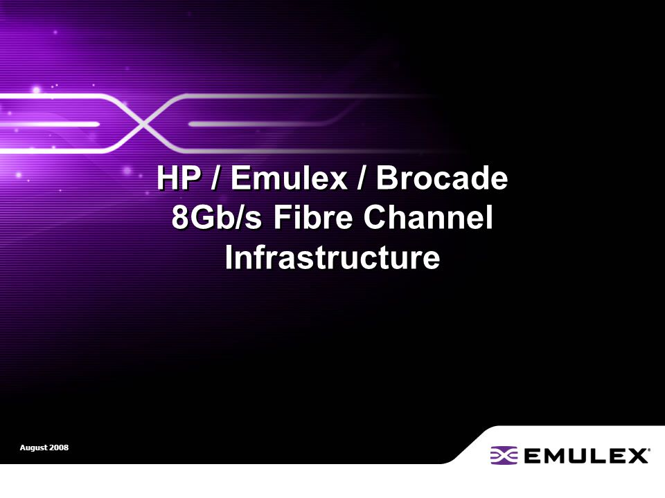 CONFIDENTIAL - October 10, 2014 HP / Emulex / Brocade 8Gb/s Fibre Channel Infrastructure August 2008