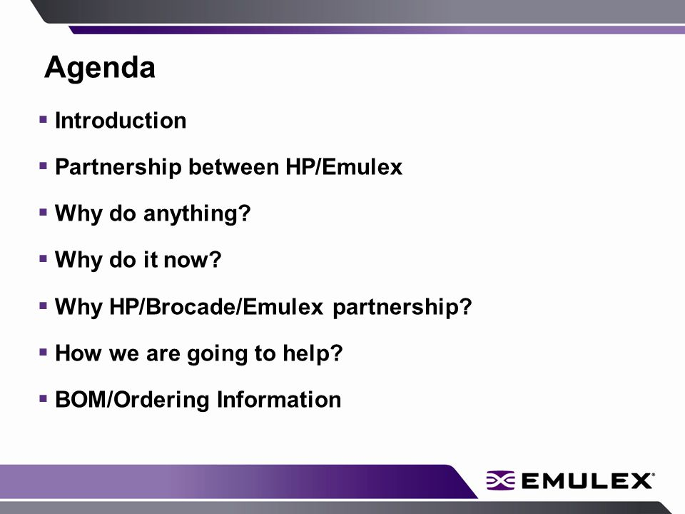 Introduction  This presentation outlines the details and drivers behind the NEW 8Gb/s Fibre Channel Infrastructure bundle (HP part # AP710AM) from Emulex & Brocade  Leverages Industry leading HBAs from Emulex Switches from the market leader Brocade  Brought to market by HP and their business partners  Leading technology and high commercial value proposition
