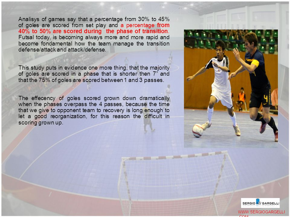WWW.SERGIOGARGELLI.COM Analisys of games say that a percentage from 30% to 45% of goles are scored from set play and a percentage from 40% to 50% are scored during the phase of transition.