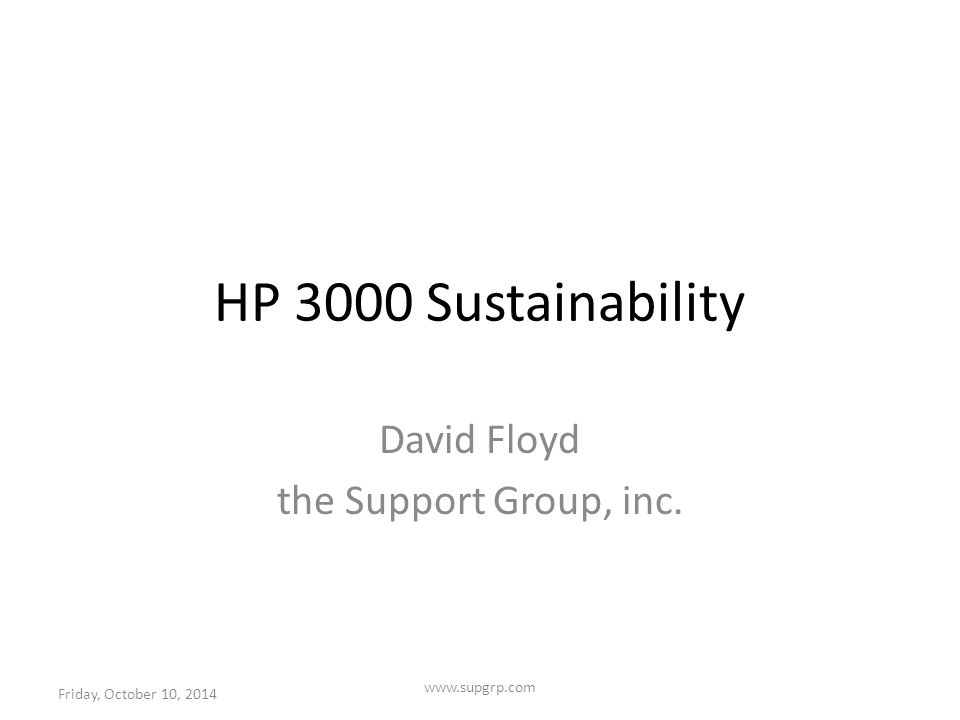 HP 3000 Sustainability David Floyd the Support Group, inc. Friday, October 10, 2014 www.supgrp.com