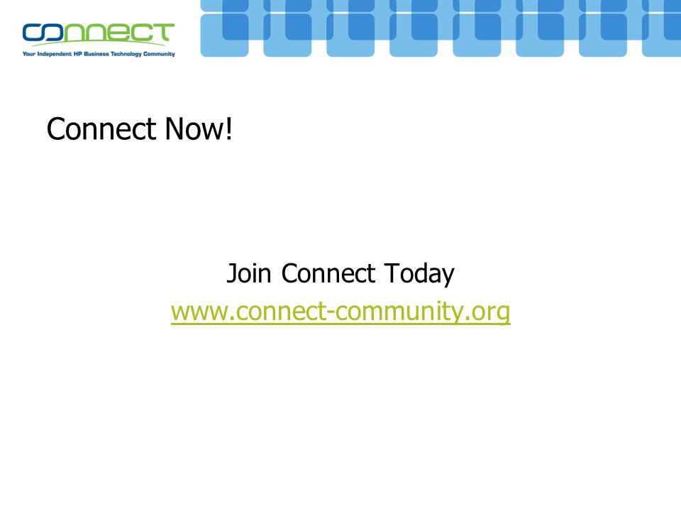 Connect Now! Join Connect Today www.connect-community.org