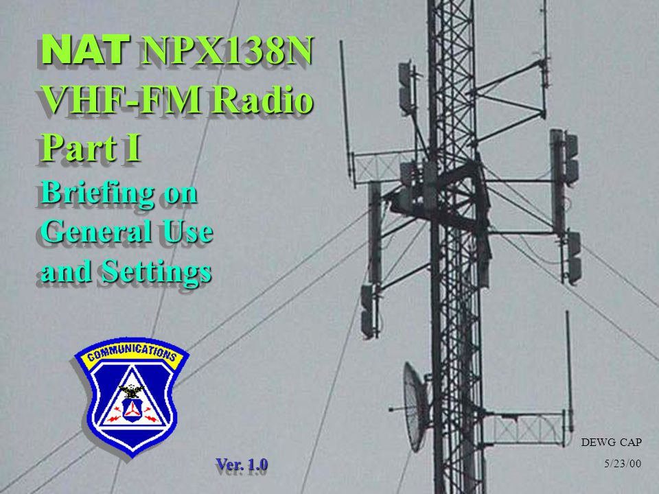 DEWG CAP 5/23/00 NAT NPX138N VHF-FM Radio Part I Briefing on General Use and Settings Ver. 1.0