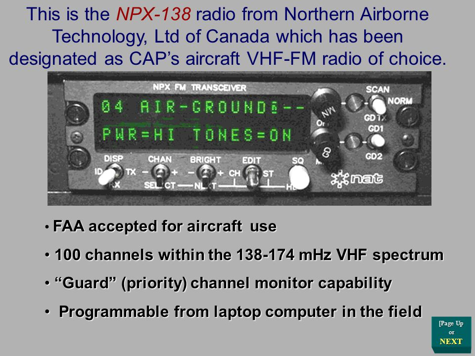 This is the NPX-138 radio from Northern Airborne Technology, Ltd of Canada which has been designated as CAP's aircraft VHF-FM radio of choice.