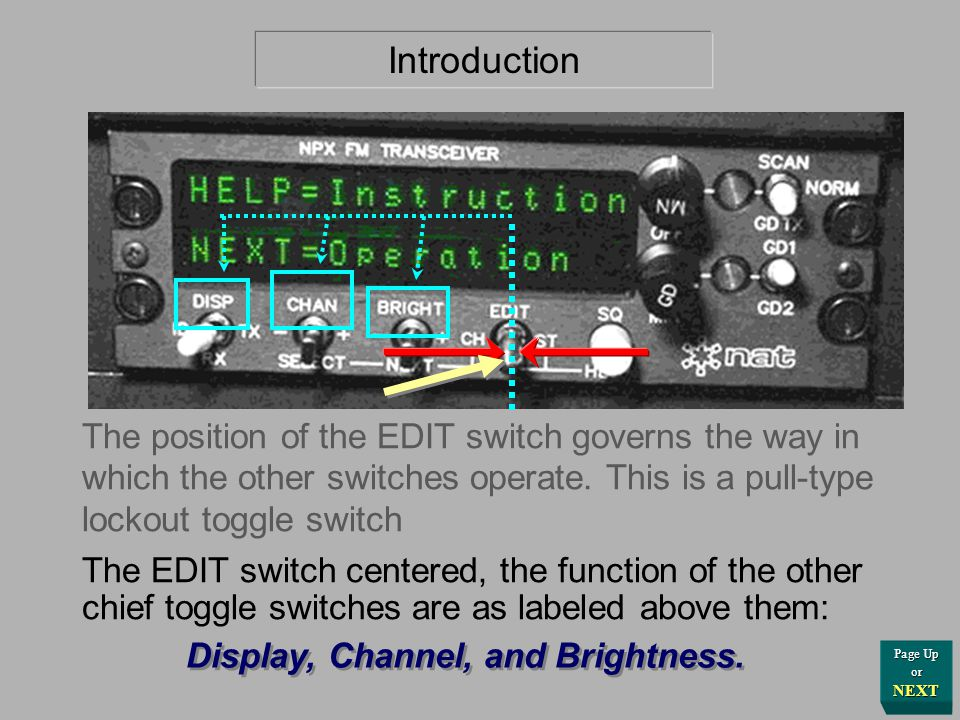 "Introduction Otherwise, you may go to the Channel Display by lightly toggling the BRIGHTNESS switch, also labeled ""NEXT"", either direction. ""HELP"" …if"