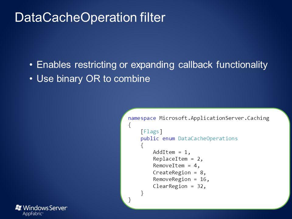 namespace Microsoft.ApplicationServer.Caching { [Flags] public enum DataCacheOperations { AddItem = 1, ReplaceItem = 2, RemoveItem = 4, CreateRegion = 8, RemoveRegion = 16, ClearRegion = 32, }