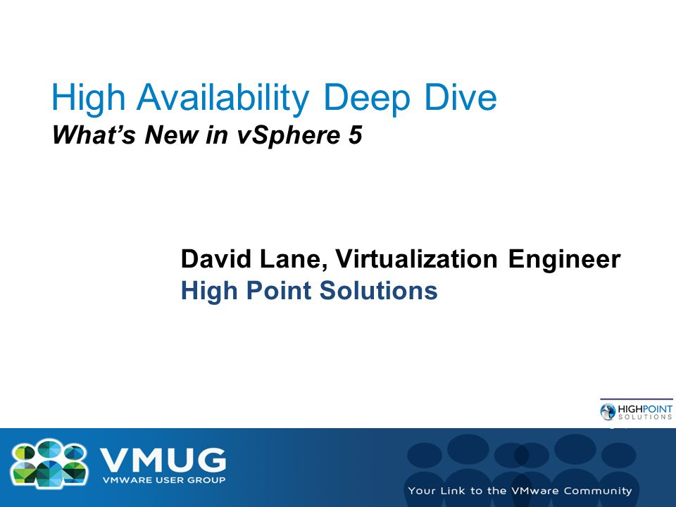 High Availability Deep Dive What's New in vSphere 5 David Lane, Virtualization Engineer High Point Solutions