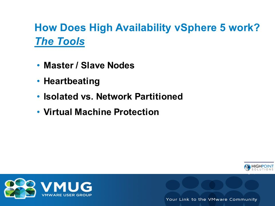 How Does High Availability vSphere 5 work. The Tools Master / Slave Nodes Heartbeating Isolated vs.