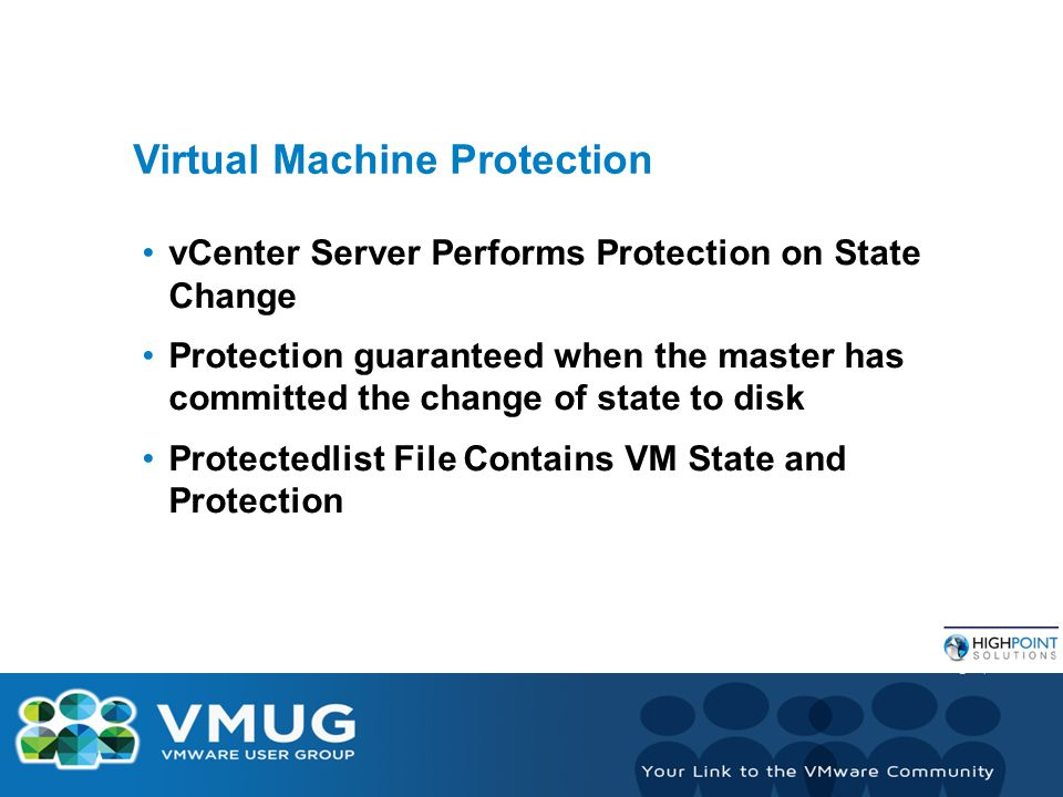 Virtual Machine Protection vCenter Server Performs Protection on State Change Protection guaranteed when the master has committed the change of state to disk Protectedlist File Contains VM State and Protection