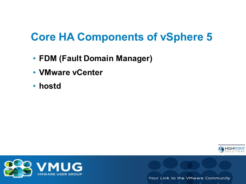 Core HA Components of vSphere 5 FDM (Fault Domain Manager) VMware vCenter hostd