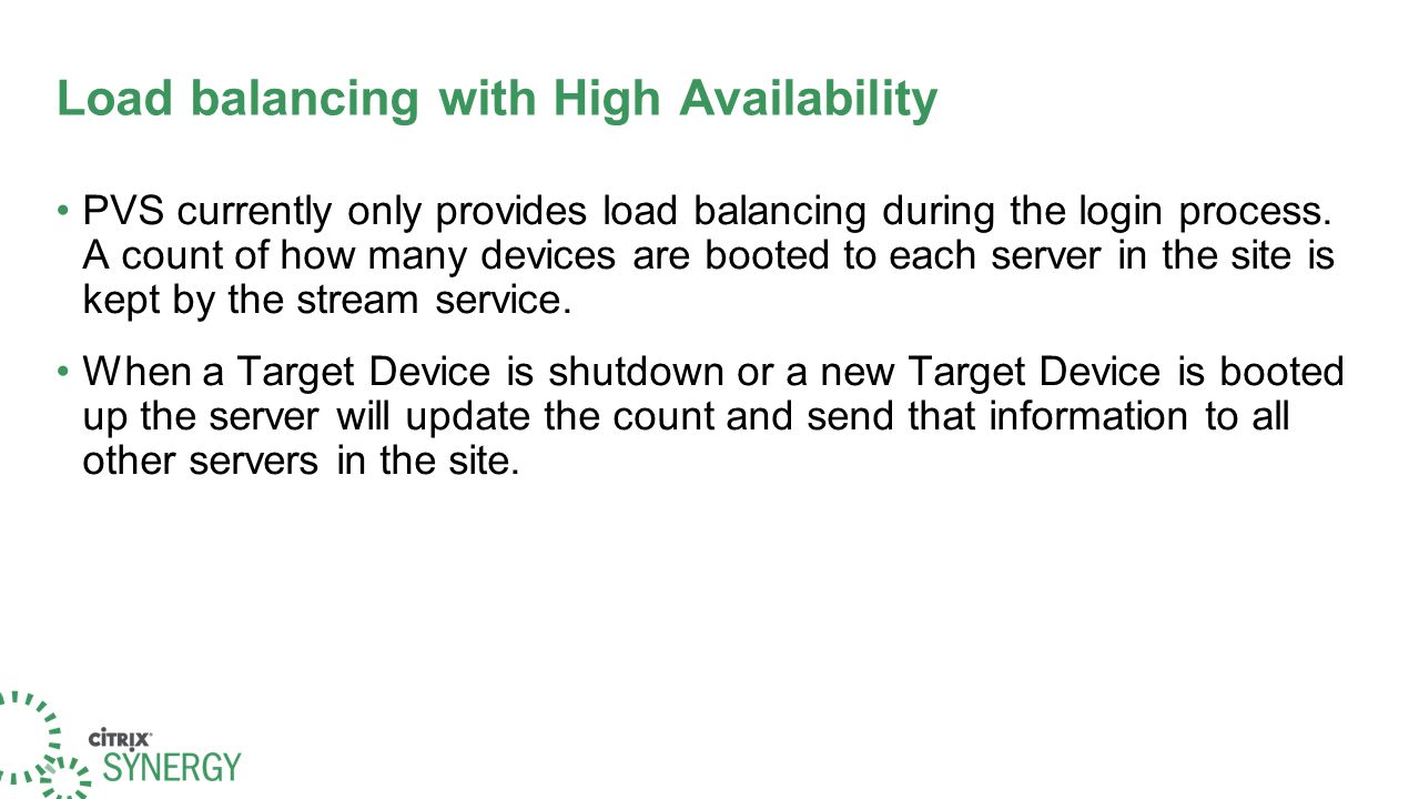 Load balancing with High Availability PVS currently only provides load balancing during the login process.