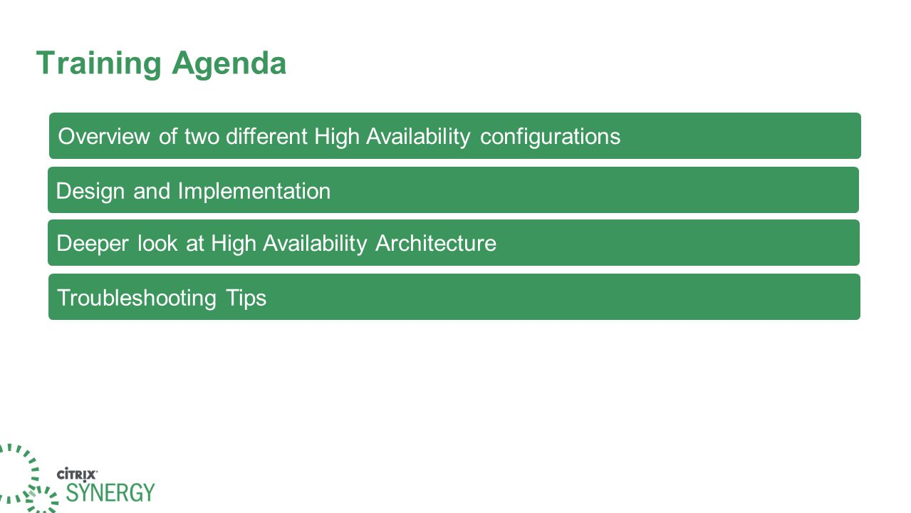 Training Agenda Overview of two different High Availability configurations Deeper look at High Availability Architecture Design and Implementation Troubleshooting Tips